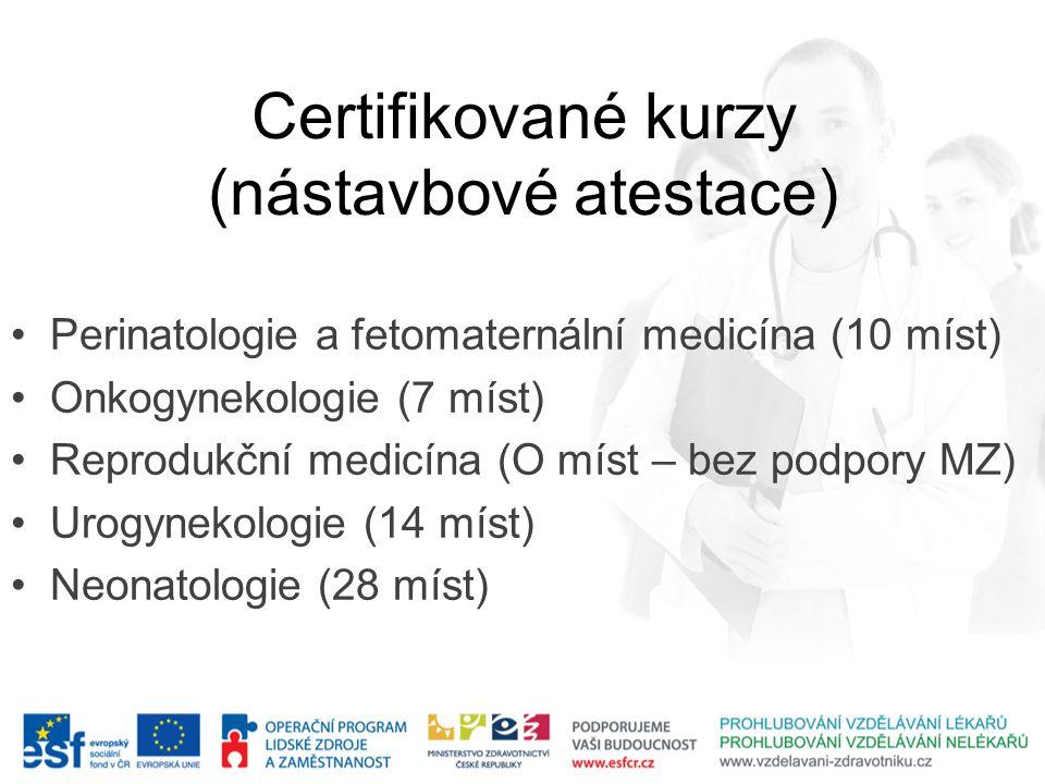 Certifikované kurzy (nástavbové atestace) •Perinatologie a fetomaternální medicína (10 míst) •Onkogynekologie (7 míst) •Reprodukční medicína (O míst –