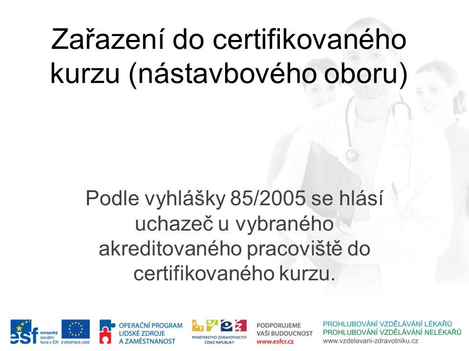 Zařazení do certifikovaného kurzu (nástavbového oboru) Podle vyhlášky 85/2005 se hlásí uchazeč u vybraného akreditovaného pracoviště do certifikovanéh