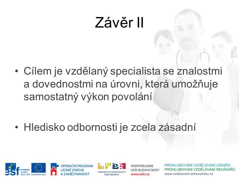 Závěr II •Cílem je vzdělaný specialista se znalostmi a dovednostmi na úrovni, která umožňuje samostatný výkon povolání •Hledisko odbornosti je zcela z