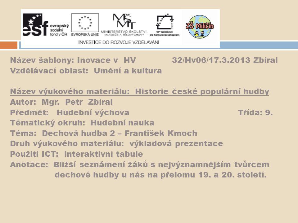 Dechová hudba  Použité zdroje:  Odborná literatura a fotografie:  Kotek,J.: Dějiny české populární hudby a zpěvu  19.