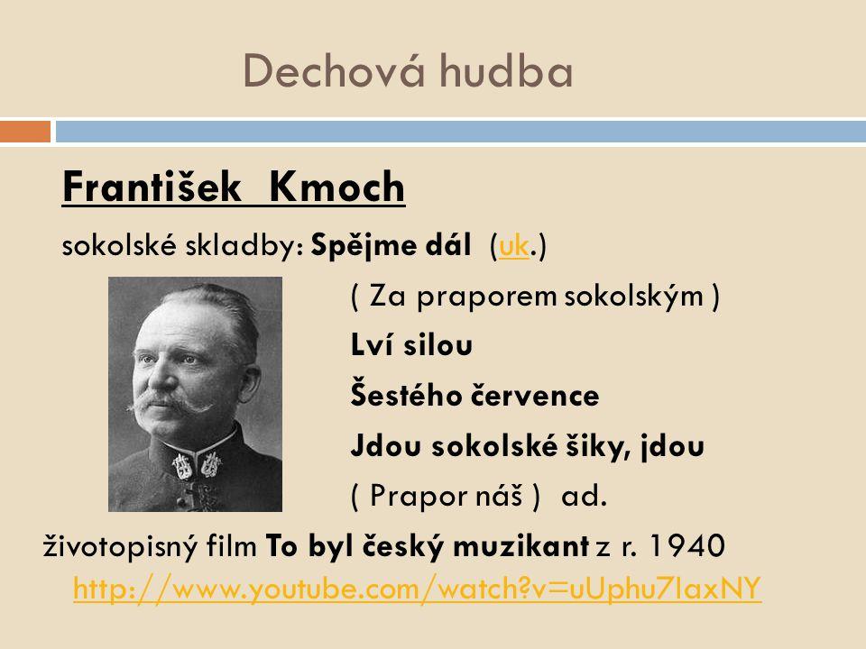 František Kmoch sokolské skladby: Spějme dál (uk.)uk ( Za praporem sokolským ) Lví silou Šestého července Jdou sokolské šiky, jdou ( Prapor náš ) ad.