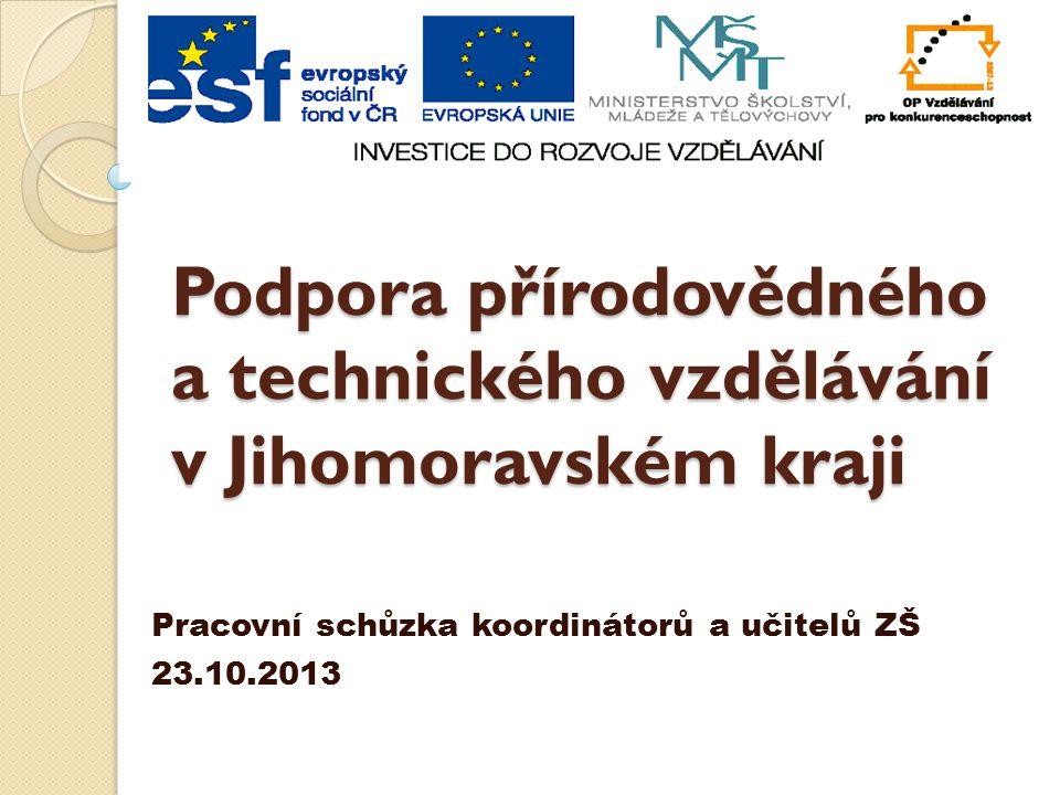 Podpora přírodovědného a technického vzdělávání v Jihomoravském kraji Pracovní schůzka koordinátorů a učitelů ZŠ 23.10.2013