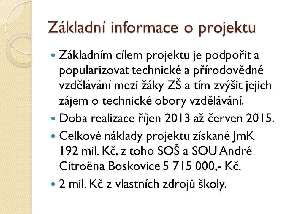 Základní informace o projektu  Základním cílem projektu je podpořit a popularizovat technické a přírodovědné vzdělávání mezi žáky ZŠ a tím zvýšit jej
