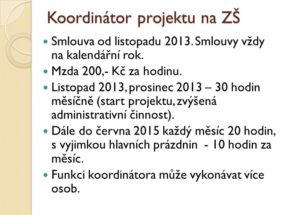 Koordinátor projektu na ZŠ  Smlouva od listopadu 2013. Smlouvy vždy na kalendářní rok.  Mzda 200,- Kč za hodinu.  Listopad 2013, prosinec 2013 – 30