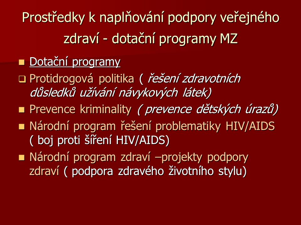 Prostředky k naplňování podpory veřejného zdraví - dotační programy MZ  Dotační programy  Protidrogová politika ( řešení zdravotních důsledků užíván