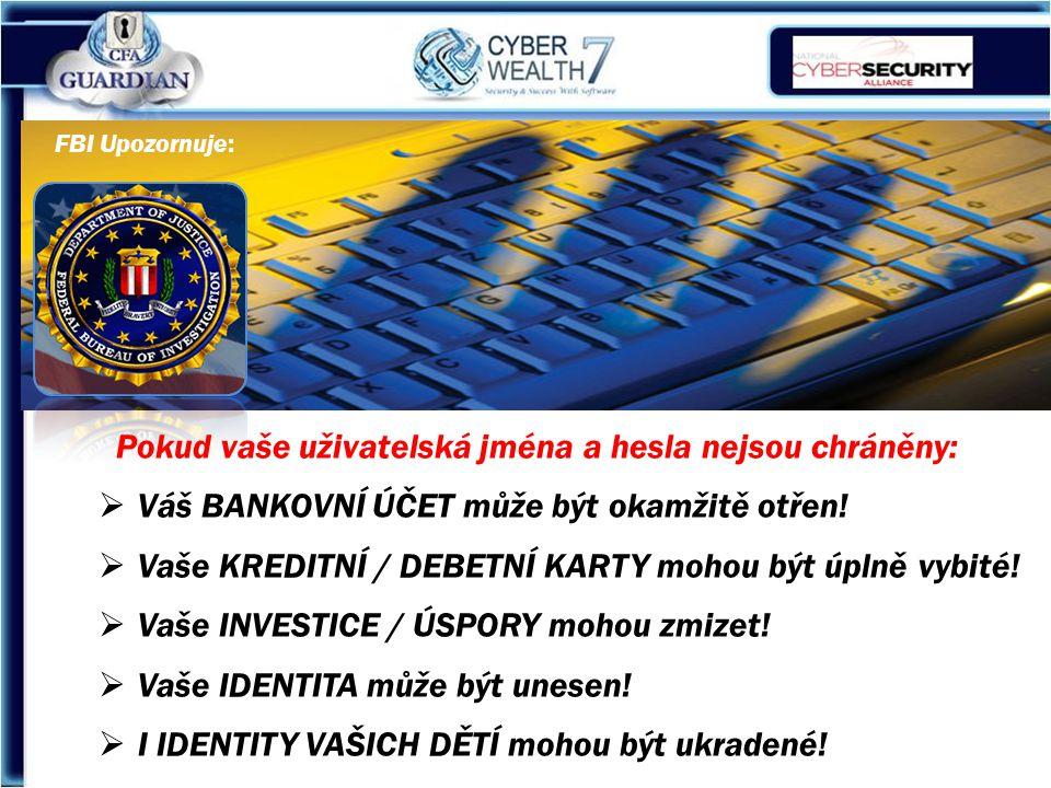 Pokud vaše uživatelská jména a hesla nejsou chráněny:  Váš BANKOVNÍ ÚČET může být okamžitě otřen.