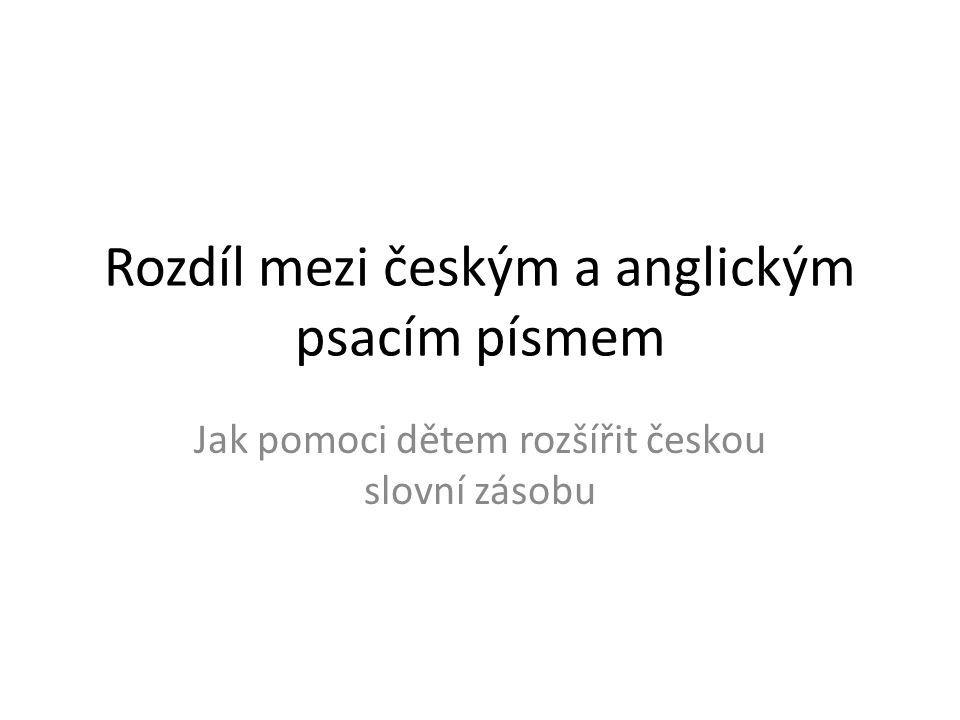 Rozdíl mezi českým a anglickým psacím písmem Jak pomoci dětem rozšířit českou slovní zásobu