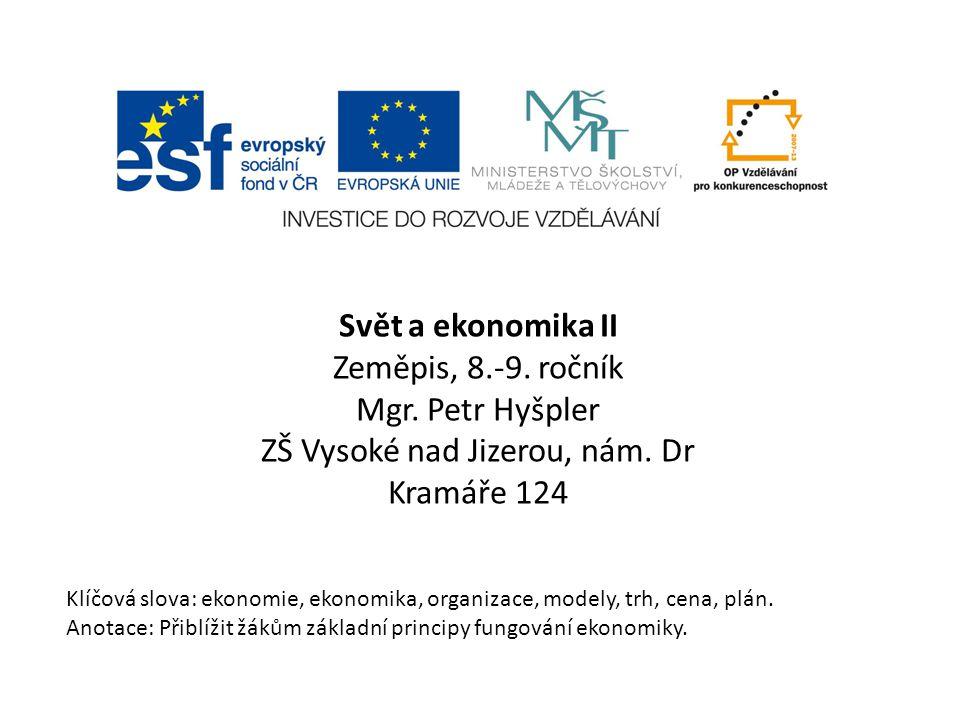 Svět a ekonomika II Zeměpis, 8.-9. ročník Mgr. Petr Hyšpler ZŠ Vysoké nad Jizerou, nám.