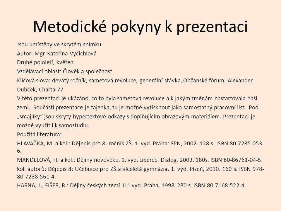 Metodické pokyny k prezentaci Jsou umístěny ve skrytém snímku. Autor: Mgr. Kateřina Vyčichlová Druhé pololetí, květen Vzdělávací oblast: Člověk a spol