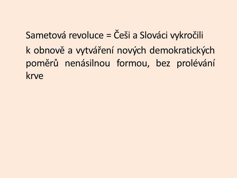 Sametová revoluce = Češi a Slováci vykročili k obnově a vytváření nových demokratických poměrů nenásilnou formou, bez prolévání krve