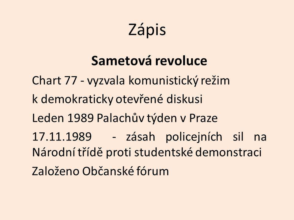 Zápis Sametová revoluce Chart 77 - vyzvala komunistický režim k demokraticky otevřené diskusi Leden 1989 Palachův týden v Praze 17.11.1989 - zásah policejních sil na Národní třídě proti studentské demonstraci Založeno Občanské fórum