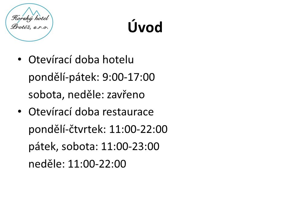Úvod • Otevírací doba hotelu pondělí-pátek: 9:00-17:00 sobota, neděle: zavřeno • Otevírací doba restaurace pondělí-čtvrtek: 11:00-22:00 pátek, sobota: