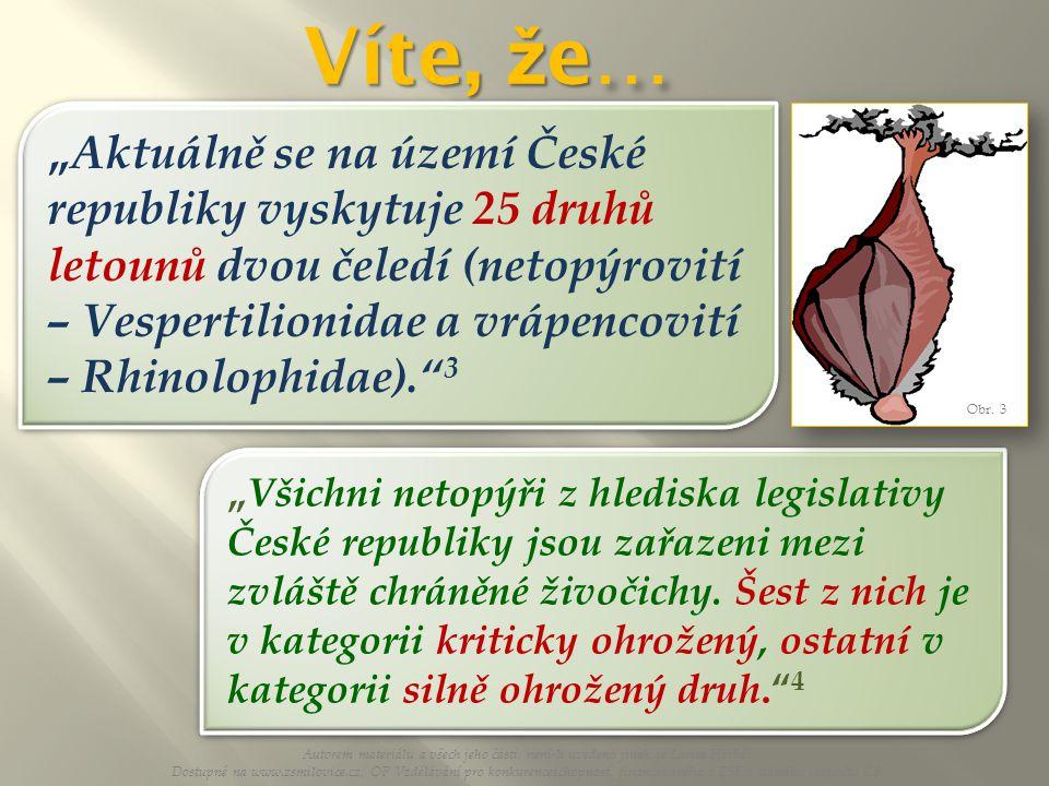 """"""" Všichni netopýři z hlediska legislativy České republiky jsou zařazeni mezi zvláště chráněné živočichy. Šest z nich je v kategorii kriticky ohrožený,"""