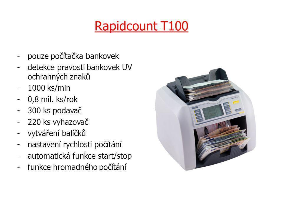 Rapidcount T100 -pouze počítačka bankovek -detekce pravosti bankovek UV ochranných znaků -1000 ks/min -0,8 mil. ks/rok -300 ks podavač -220 ks vyhazov