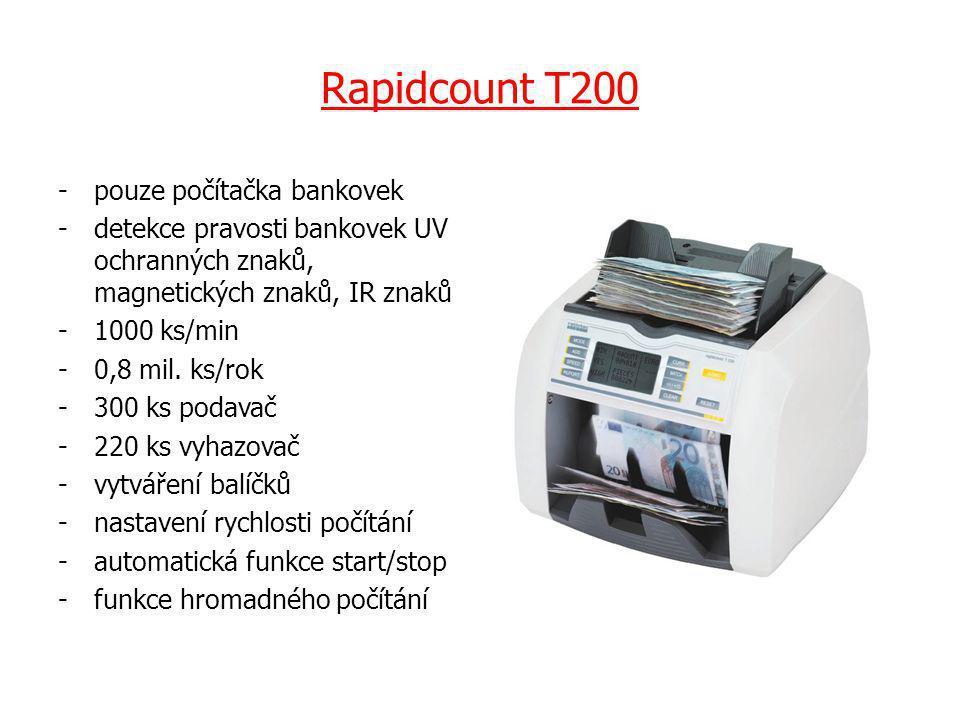 Rapidcount T200 -pouze počítačka bankovek -detekce pravosti bankovek UV ochranných znaků, magnetických znaků, IR znaků -1000 ks/min -0,8 mil.