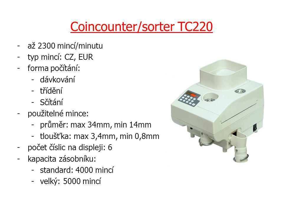 Coincounter/sorter TC220 -až 2300 mincí/minutu -typ mincí: CZ, EUR -forma počítání: -dávkování -třídění -Sčítání -použitelné mince: -průměr: max 34mm, min 14mm -tloušťka: max 3,4mm, min 0,8mm -počet číslic na displeji: 6 -kapacita zásobníku: -standard: 4000 mincí -velký: 5000 mincí