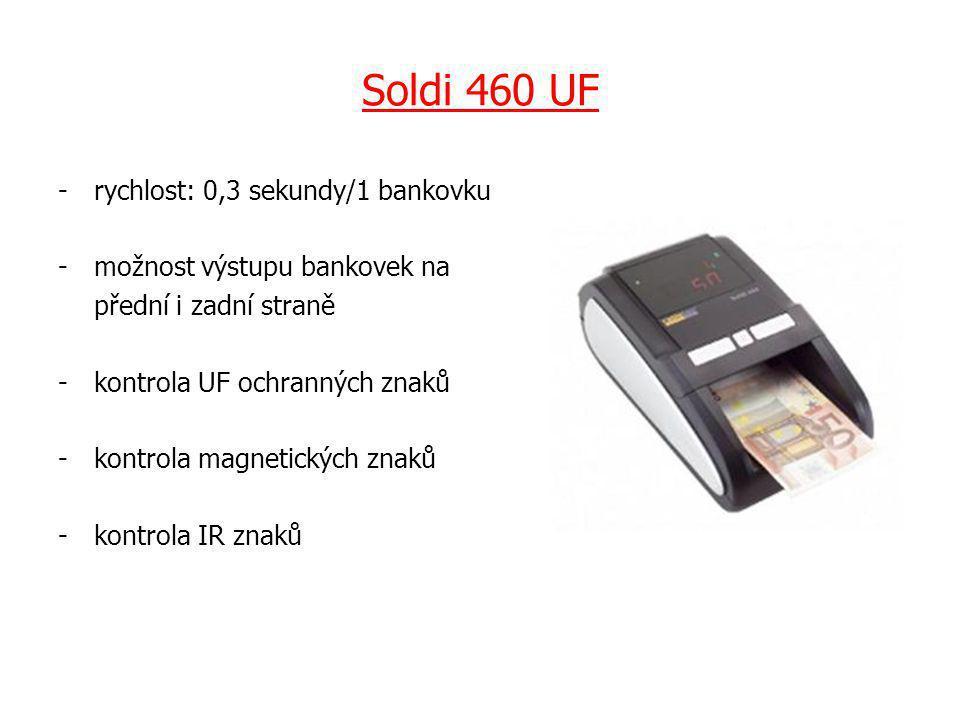Soldi 460 UF -rychlost: 0,3 sekundy/1 bankovku -možnost výstupu bankovek na přední i zadní straně -kontrola UF ochranných znaků -kontrola magnetických znaků - kontrola IR znaků