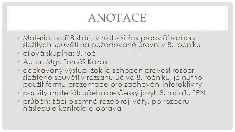ANOTACE • Materiál tvoří 8 slidů, v nichž si žák procvičí rozbory složitých souvětí na požadované úrovni v 8.