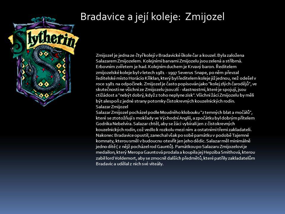 Bradavice a její koleje: Zmijozel Zmijozel je jedna ze čtyř kolejí v Bradavické škole čar a kouzel. Byla založena Salazarem Zmijozelem. Kolejními barv