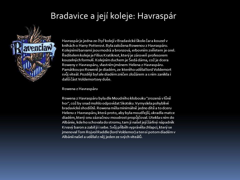 Bradavice a její koleje: Havraspár Havraspár je jedna ze čtyř kolejí v Bradavické škole čar a kouzel v knihách o Harry Potterovi. Byla založena Roweno