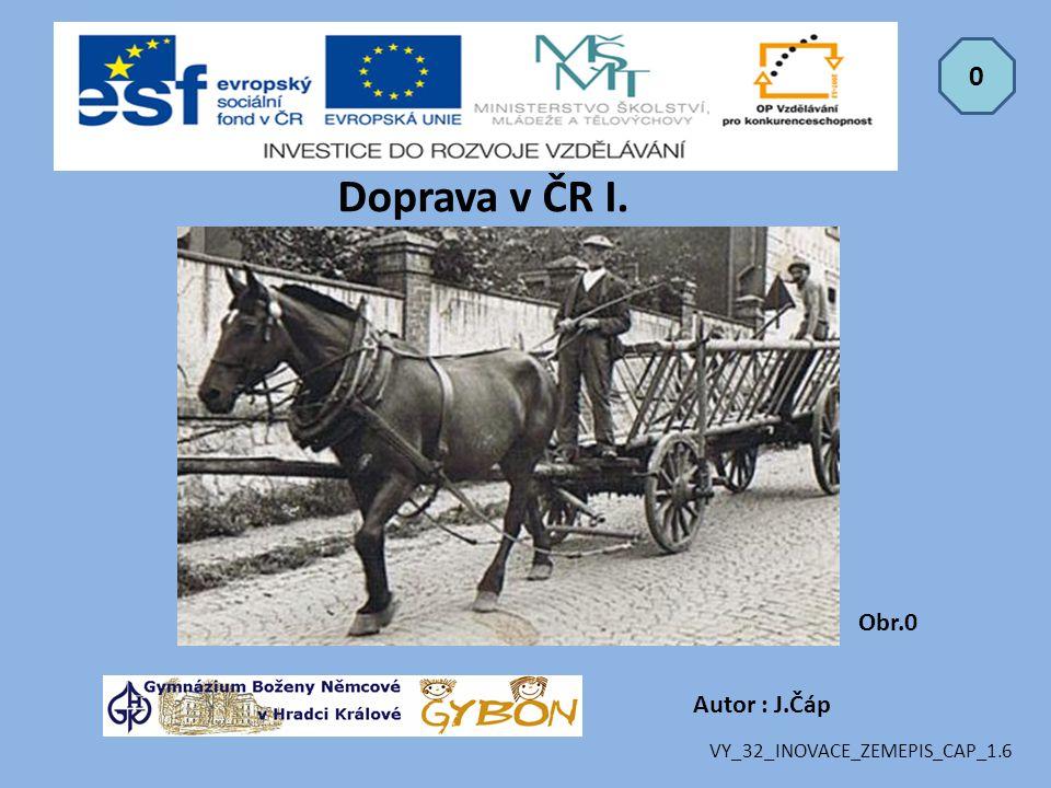 Autor : J.Čáp Doprava v ČR I. VY_32_INOVACE_ZEMEPIS_CAP_1.6 0 Obr.0