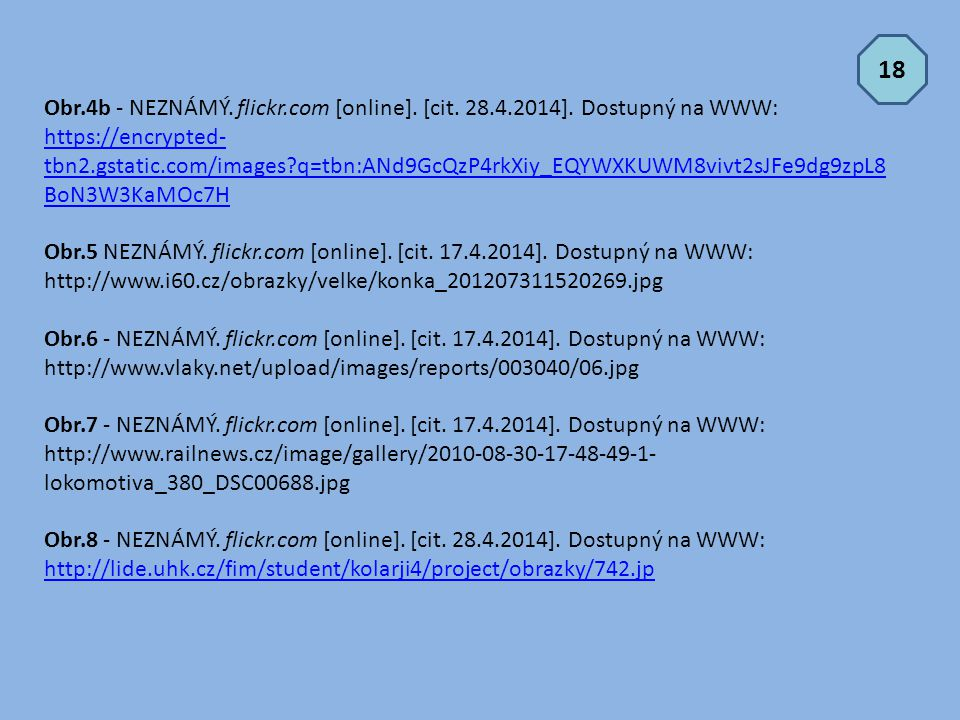 Obr.4b - NEZNÁMÝ. flickr.com [online]. [cit. 28.4.2014]. Dostupný na WWW: https://encrypted- tbn2.gstatic.com/images?q=tbn:ANd9GcQzP4rkXiy_EQYWXKUWM8v
