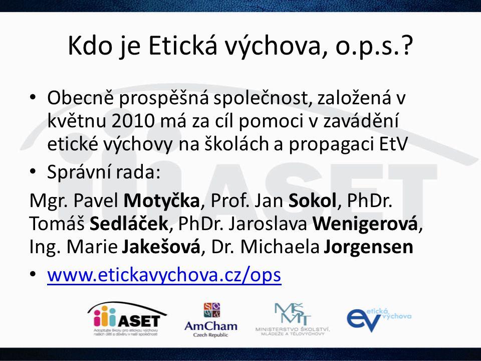 Kdo je Etická výchova, o.p.s.? • Obecně prospěšná společnost, založená v květnu 2010 má za cíl pomoci v zavádění etické výchovy na školách a propagaci