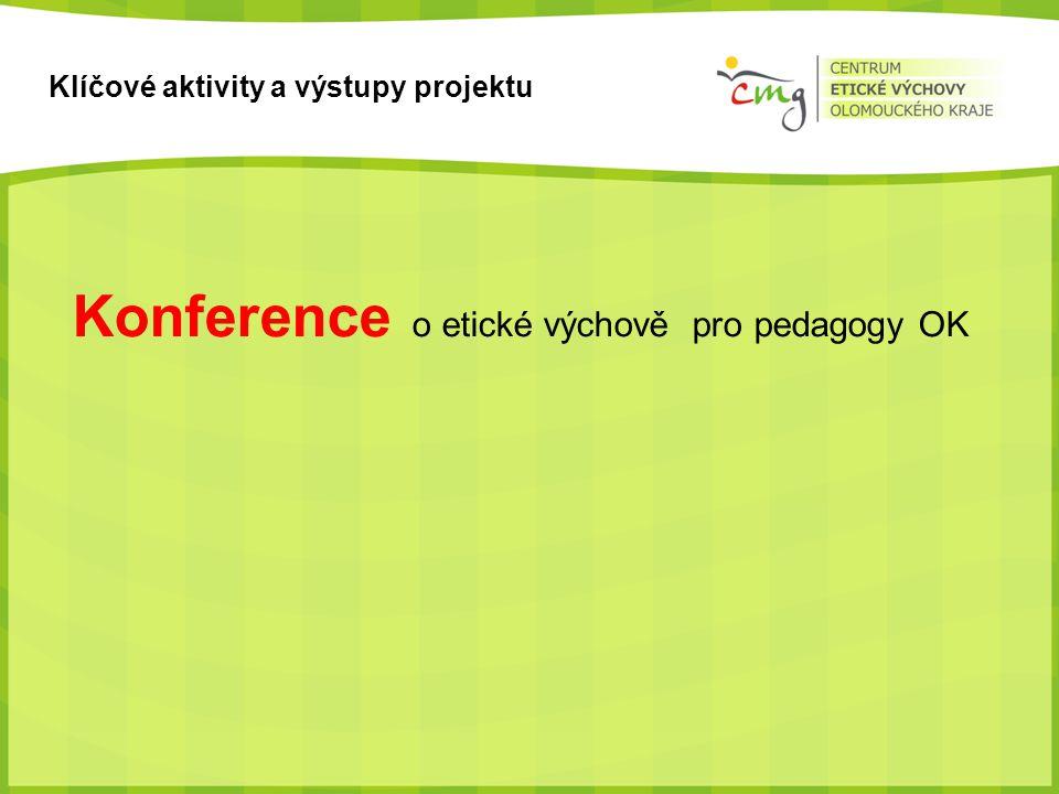 Klíčové aktivity a výstupy projektu Konference o etické výchově pro pedagogy OK
