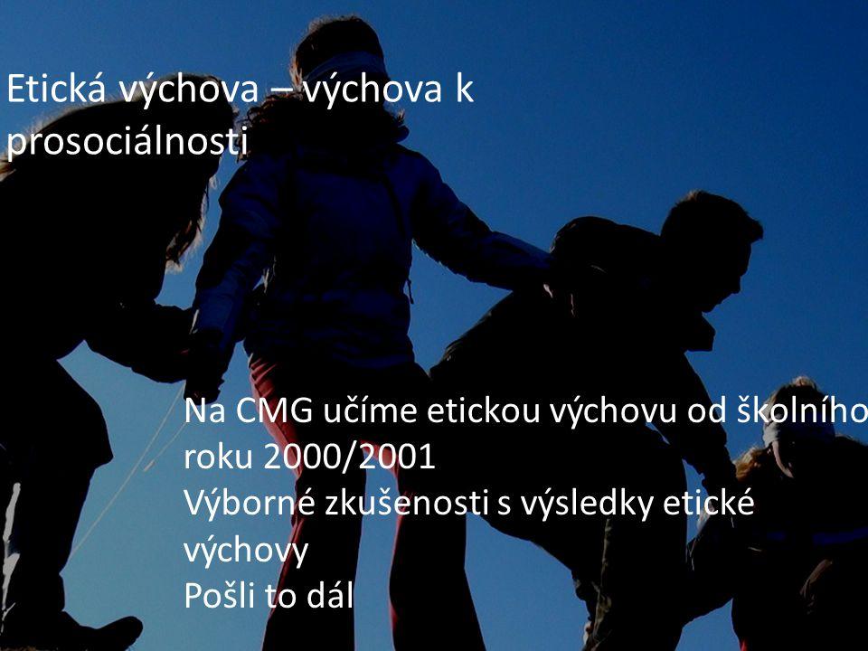 Realizátor projektu - Cyrilometodějské gymnáziu a MŠ v Prostějově Etická výchova – výchova k prosociálnosti Na CMG učíme etickou výchovu od školního roku 2000/2001 Výborné zkušenosti s výsledky etické výchovy Pošli to dál