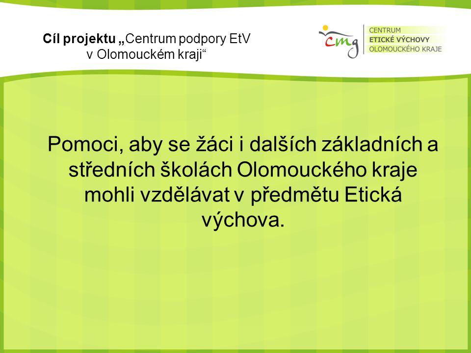 """Cíl projektu """"Centrum podpory EtV v Olomouckém kraji Pomoci, aby se žáci i dalších základních a středních školách Olomouckého kraje mohli vzdělávat v předmětu Etická výchova."""