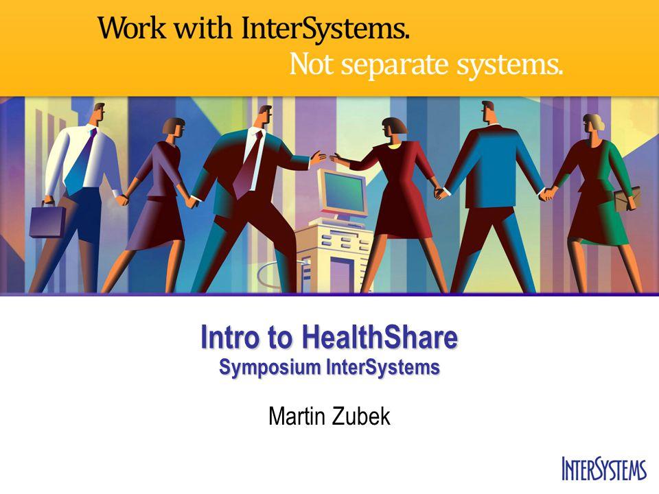 Intro to HealthShare Symposium InterSystems Martin Zubek