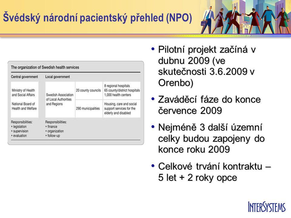 • Pilotní projekt začíná v dubnu 2009 (ve skutečnosti 3.6.2009 v Orenbo) • Zaváděcí fáze do konce července 2009 • Nejméně 3 další územní celky budou zapojeny do konce roku 2009 • Celkové trvání kontraktu – 5 let + 2 roky opce Švédský národní pacientský přehled (NPO)