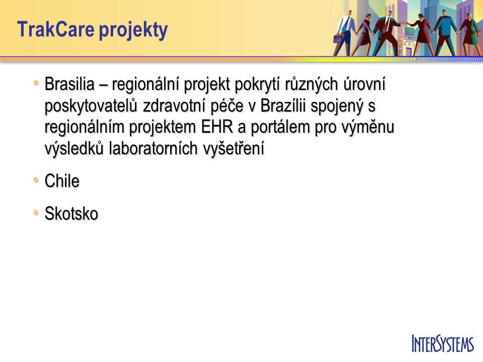 TrakCare projekty • Brasilia – regionální projekt pokrytí různých úrovní poskytovatelů zdravotní péče v Brazílii spojený s regionálním projektem EHR a portálem pro výměnu výsledků laboratorních vyšetření • Chile • Skotsko