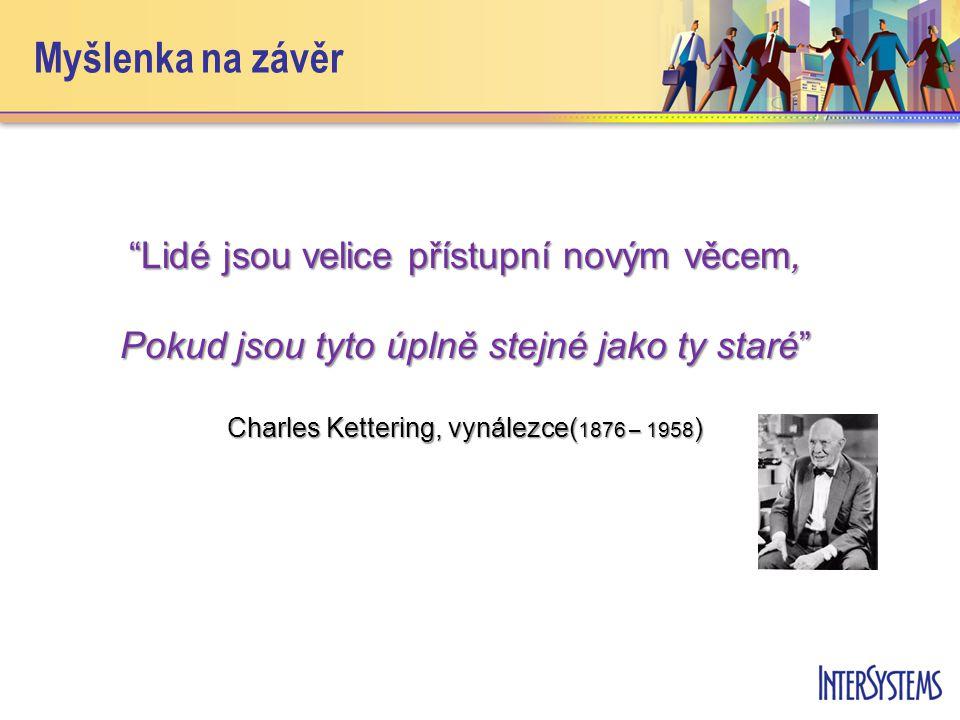 Myšlenka na závěr Lidé jsou velice přístupní novým věcem, Pokud jsou tyto úplně stejné jako ty staré Charles Kettering, vynálezce( 1876 – 1958 )