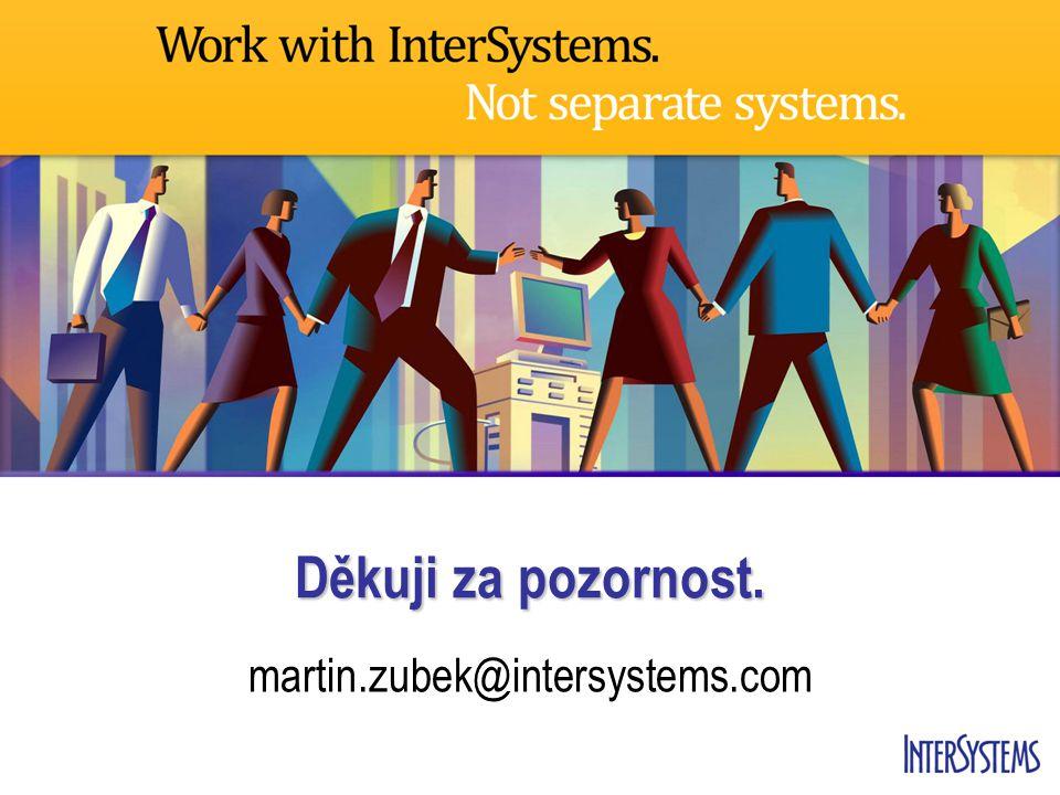 martin.zubek@intersystems.com Děkuji za pozornost.