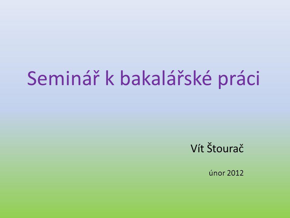 Seminář k bakalářské práci Vít Štourač únor 2012