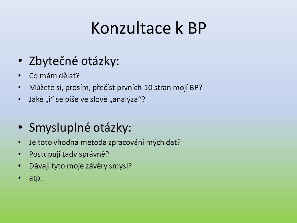"""Konzultace k BP • Zbytečné otázky: • Co mám dělat? • Můžete si, prosím, přečíst prvních 10 stran mojí BP? • Jaké """"i"""" se píše ve slově """"analýza""""? • Smy"""