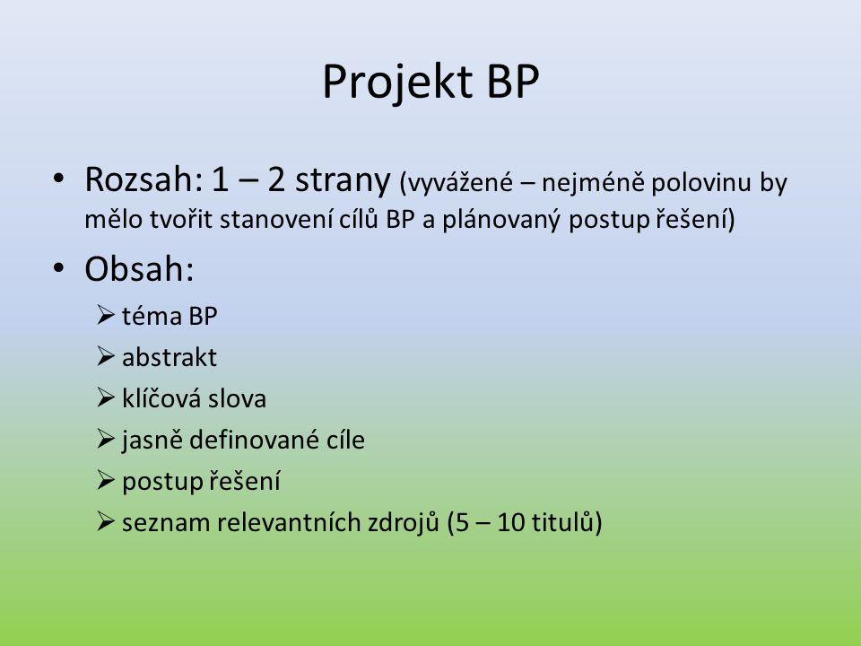 Projekt BP • Rozsah: 1 – 2 strany (vyvážené – nejméně polovinu by mělo tvořit stanovení cílů BP a plánovaný postup řešení) • Obsah:  téma BP  abstra