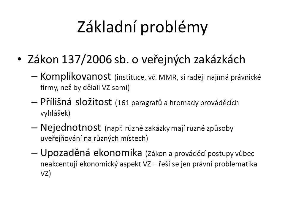 Základní problémy • Zákon 137/2006 sb. o veřejných zakázkách – Komplikovanost (instituce, vč. MMR, si raději najímá právnické firmy, než by dělali VZ