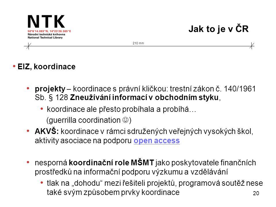 210 mm Jak to je v ČR 20 • EIZ, koordinace • projekty – koordinace s právní kličkou: trestní zákon č. 140/1961 Sb. § 128 Zneužívání informací v obchod
