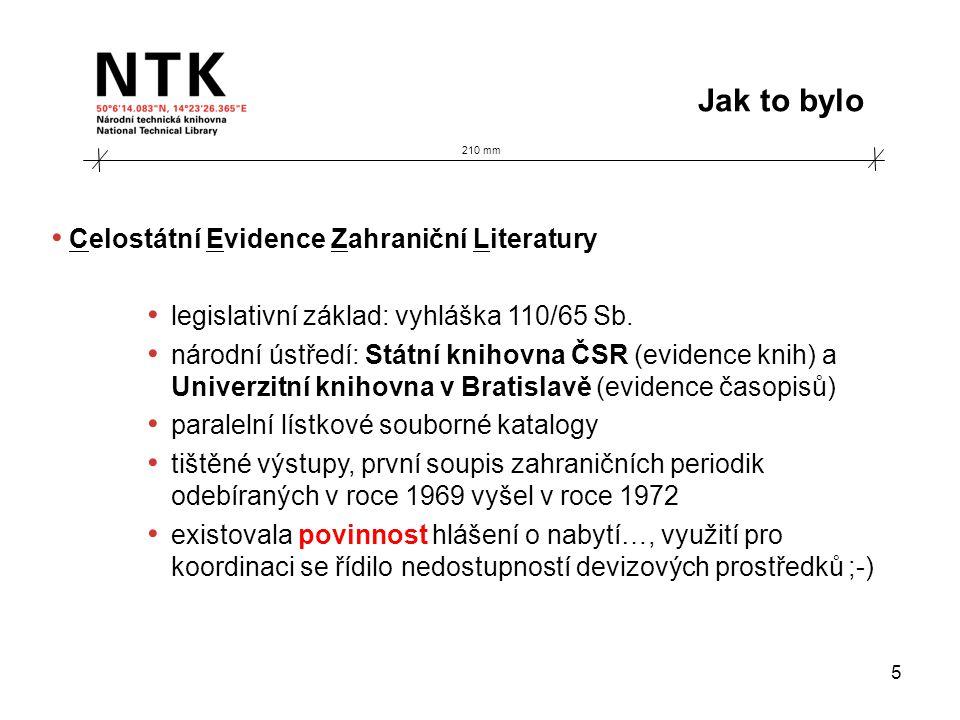 210 mm Jak to bylo 5 • Celostátní Evidence Zahraniční Literatury • legislativní základ: vyhláška 110/65 Sb. • národní ústředí: Státní knihovna ČSR (ev