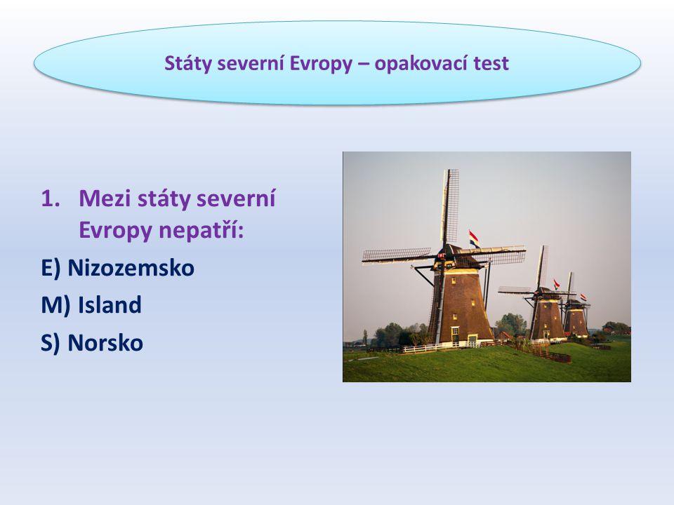 1.Mezi státy severní Evropy nepatří: E) Nizozemsko M) Island S) Norsko Státy severní Evropy – opakovací test