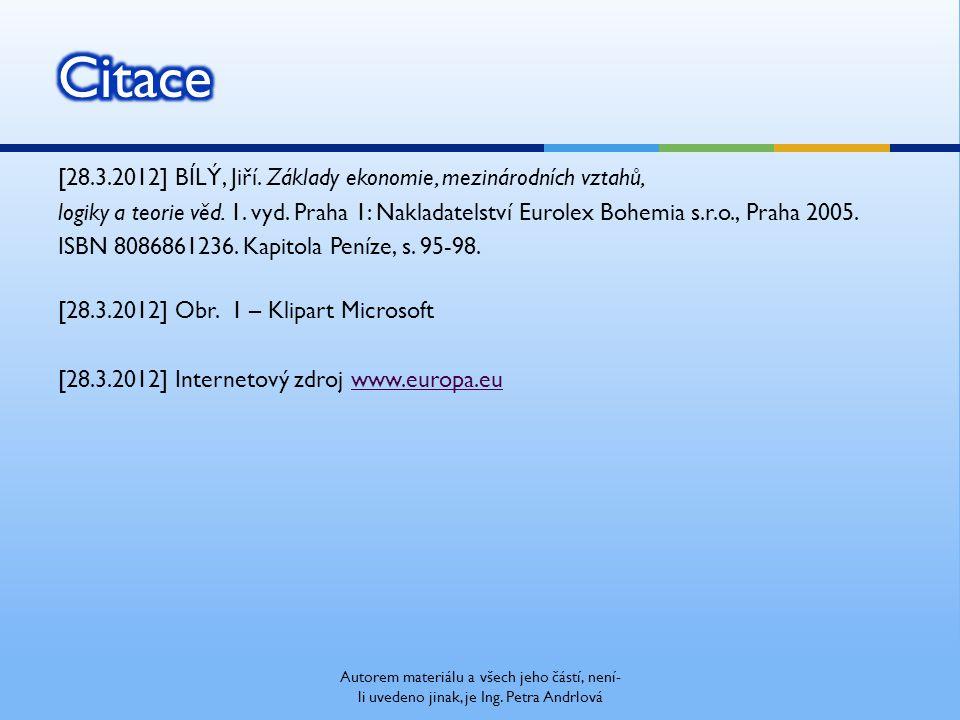 [28.3.2012] BÍLÝ, Jiří. Základy ekonomie, mezinárodních vztahů, logiky a teorie věd. 1. vyd. Praha 1: Nakladatelství Eurolex Bohemia s.r.o., Praha 200