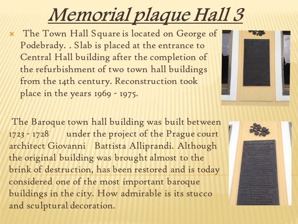 Memorial plaque Hall 3  The Town Hall Square is located on George of Podebrady.. Slab is placed at the entrance to Central Hall building after the co