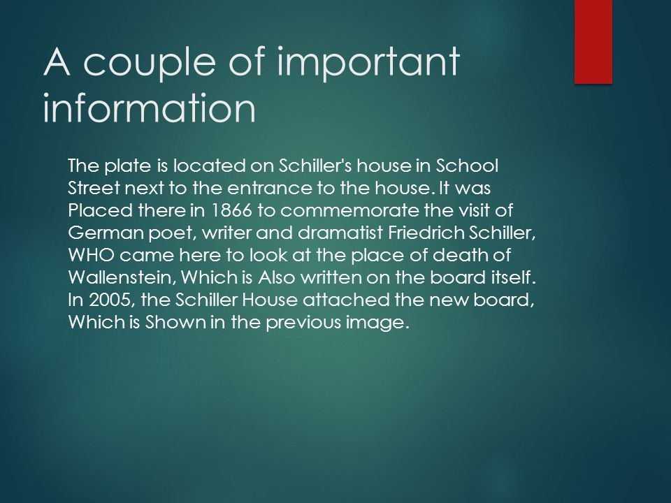 A couple of important information The plate is located on Schiller s house in School Street next to the entrance to the house.