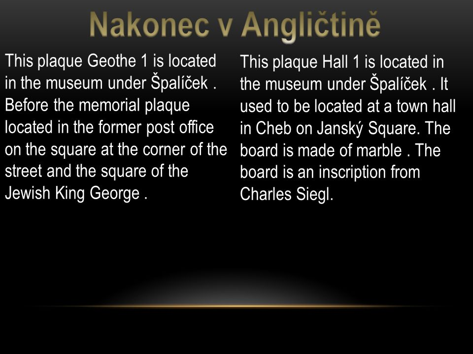 This plaque Hall 1 is located in the museum under Špalíček. It used to be located at a town hall in Cheb on Janský Square. The board is made  of mar