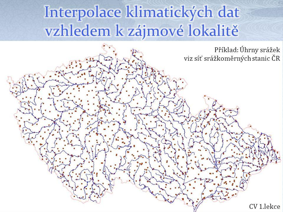  Seznam srážkoměrných stanic ČHMÚ Seznam srážkoměrných stanic ČHMÚ  dtto ve formátu shapefile pro GISshapefile pro GIS CV 1.lekce Zájmová lokalita