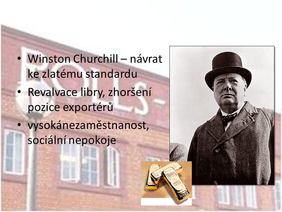 • Winston Churchill – návrat ke zlatému standardu • Revalvace libry, zhoršení pozice exportérů • vysokánezaměstnanost, sociální nepokoje