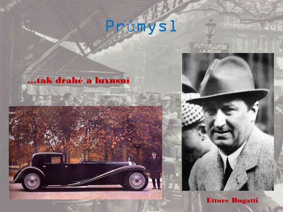 Průmysl …tak drahé a luxusní Ettore Bugatti