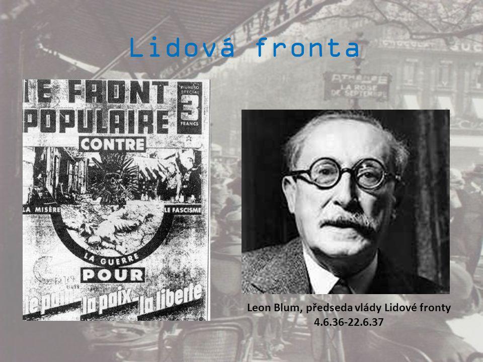 Lidová fronta Leon Blum, předseda vlády Lidové fronty 4.6.36-22.6.37